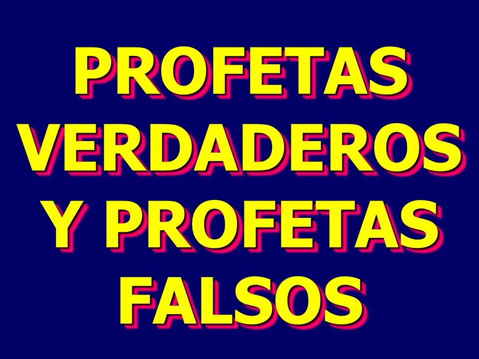 PROFETAS VERDADEROS Y PROFETAS FALSOS
