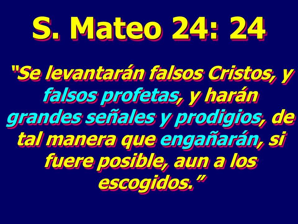 S. Mateo 24: 24 Se levantarán falsos Cristos, y falsos profetas, y harán grandes señales y prodigios, de tal manera que engañarán, si fuere posible, a