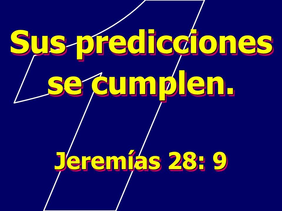 Sus predicciones se cumplen. Jeremías 28: 9 Sus predicciones se cumplen. Jeremías 28: 9