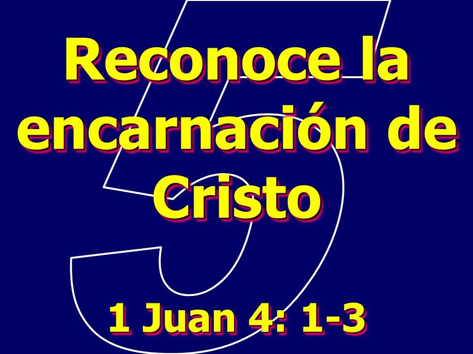 Reconoce la encarnación de Cristo 1 Juan 4: 1-3 Reconoce la encarnación de Cristo 1 Juan 4: 1-3