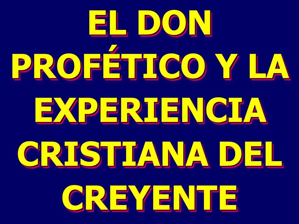 EL DON PROFÉTICO Y LA EXPERIENCIA CRISTIANA DEL CREYENTE