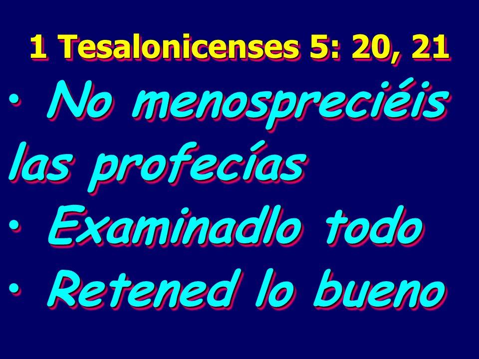 1 Tesalonicenses 5: 20, 21 No menospreciéis las profecías No menospreciéis las profecías Examinadlo todo Examinadlo todo Retened lo bueno Retened lo bueno 1 Tesalonicenses 5: 20, 21 No menospreciéis las profecías No menospreciéis las profecías Examinadlo todo Examinadlo todo Retened lo bueno Retened lo bueno