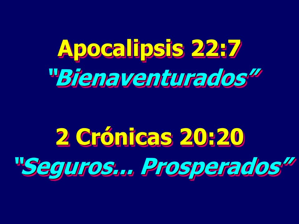 Apocalipsis 22:7 Bienaventurados 2 Crónicas 20:20 Seguros...