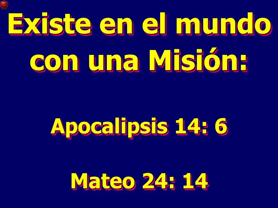 Existe en el mundo con una Misión: Apocalipsis 14: 6 Mateo 24: 14 Existe en el mundo con una Misión: Apocalipsis 14: 6 Mateo 24: 14