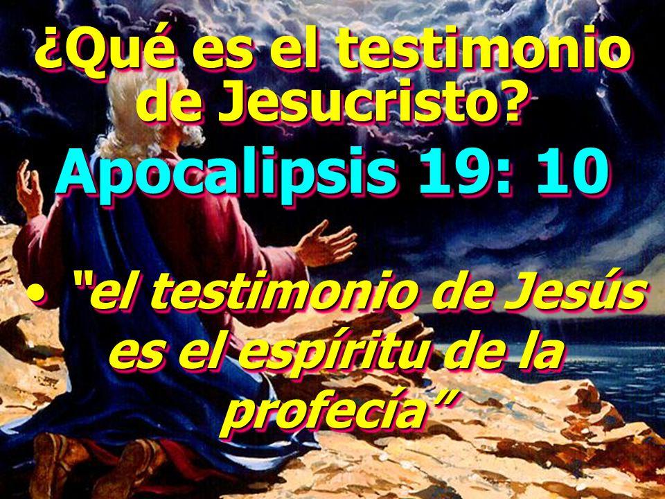 ¿Qué es el testimonio de Jesucristo? Apocalipsis 19: 10 el testimonio de Jesús es el espíritu de la profecía el testimonio de Jesús es el espíritu de
