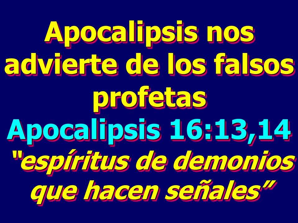 Apocalipsis nos advierte de los falsos profetas Apocalipsis 16:13,14 espíritus de demonios que hacen señales Apocalipsis nos advierte de los falsos pr