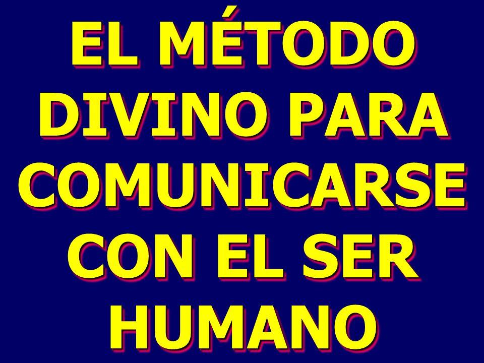 EL MÉTODO DIVINO PARA COMUNICARSE CON EL SER HUMANO