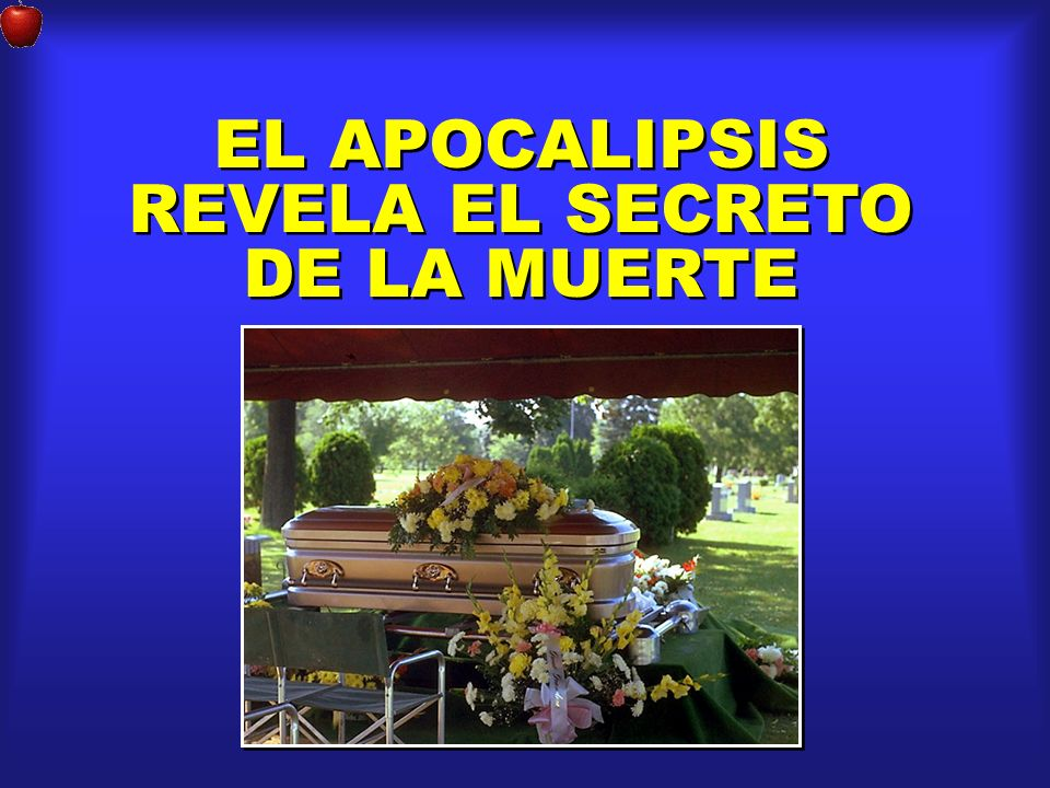 EL APOCALIPSIS REVELA EL SECRETO DE LA MUERTE