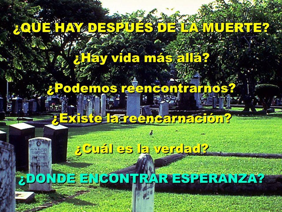 ¿QUE HAY DESPUÉS DE LA MUERTE? ¿Hay vida más allá? ¿Podemos reencontrarnos? ¿Existe la reencarnación? ¿Cuál es la verdad? ¿DONDE ENCONTRAR ESPERANZA?