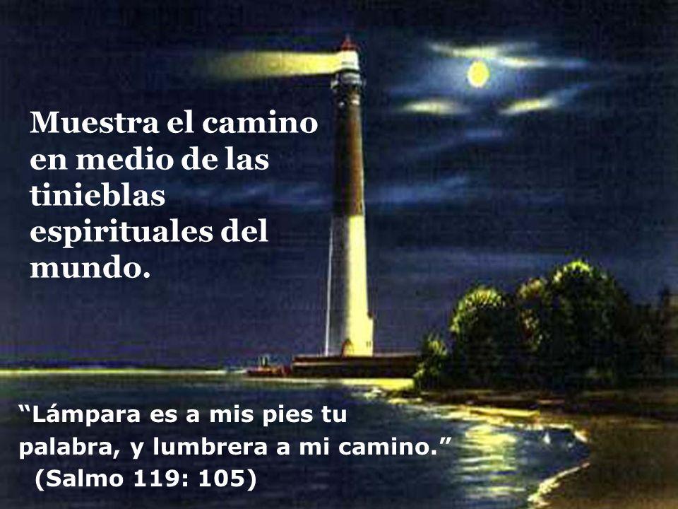 Muestra el camino en medio de las tinieblas espirituales del mundo. Lámpara es a mis pies tu palabra, y lumbrera a mi camino. (Salmo 119: 105)