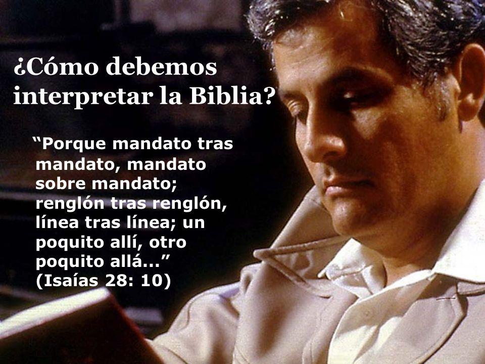 ¿Cómo debemos interpretar la Biblia? Porque mandato tras mandato, mandato sobre mandato; renglón tras renglón, línea tras línea; un poquito allí, otro