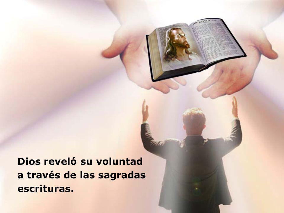 Dios reveló su voluntad a través de las sagradas escrituras.