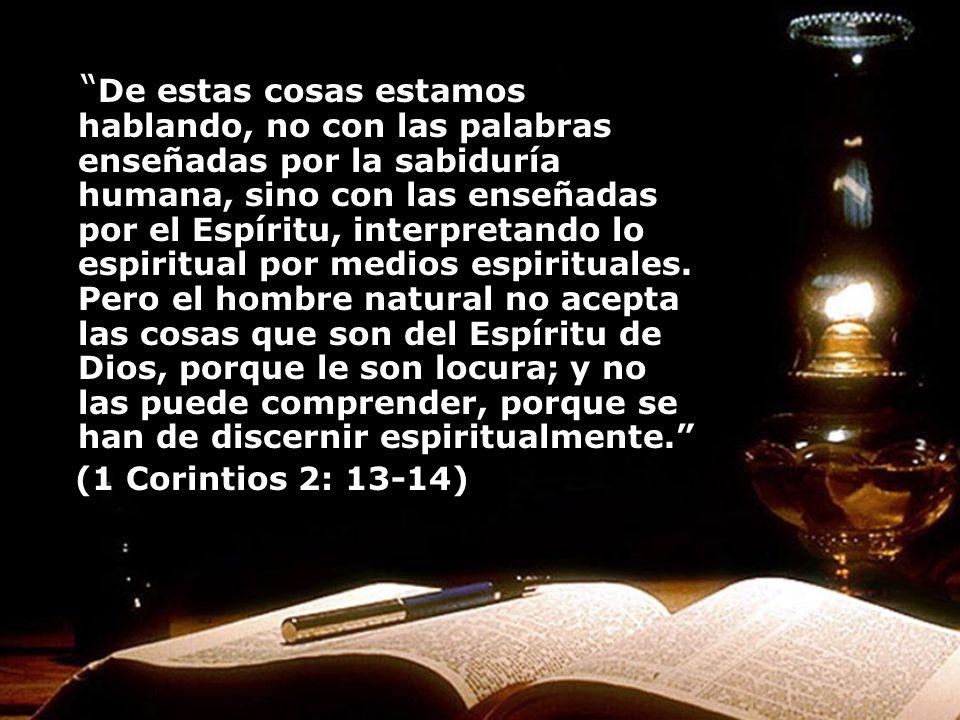 De estas cosas estamos hablando, no con las palabras enseñadas por la sabiduría humana, sino con las enseñadas por el Espíritu, interpretando lo espir