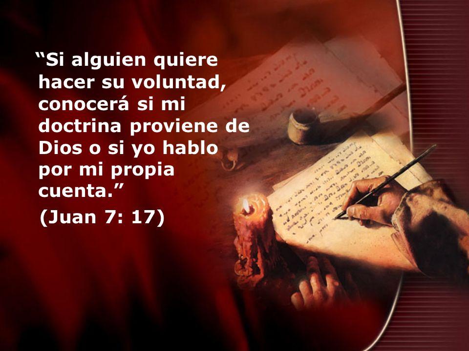 Si alguien quiere hacer su voluntad, conocerá si mi doctrina proviene de Dios o si yo hablo por mi propia cuenta. (Juan 7: 17)