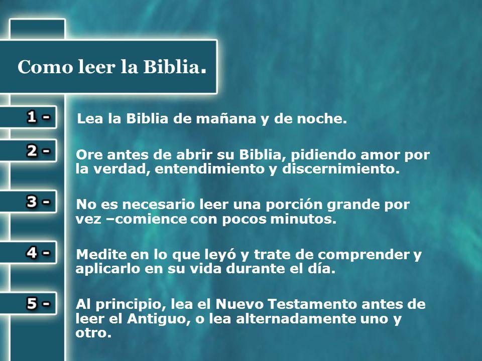 Como leer la Biblia. Lea la Biblia de mañana y de noche. Ore antes de abrir su Biblia, pidiendo amor por la verdad, entendimiento y discernimiento. No