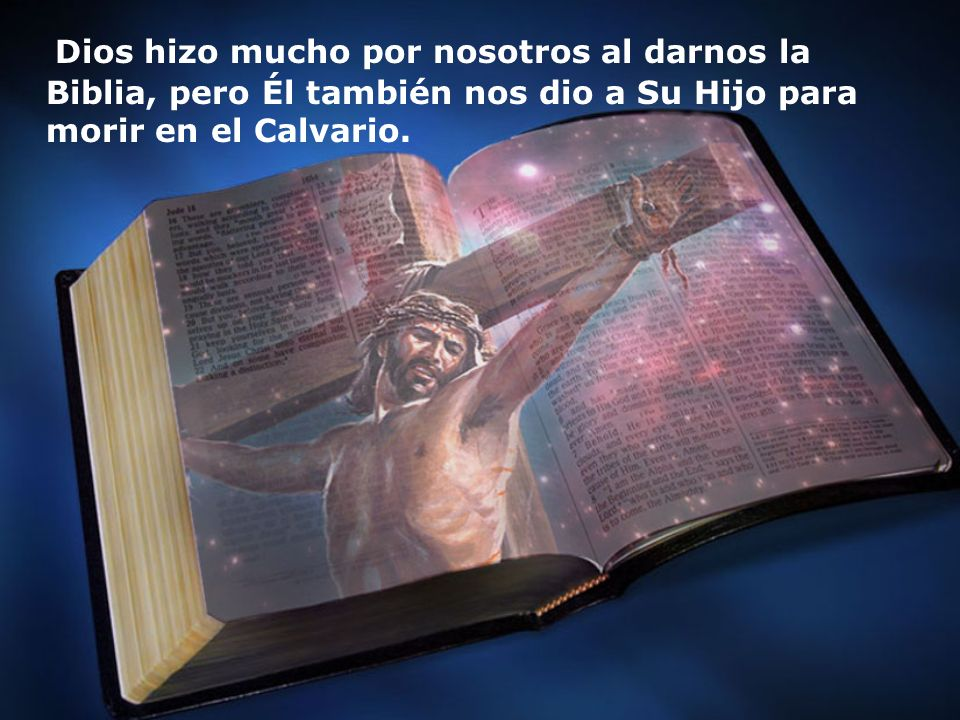 Dios hizo mucho por nosotros al darnos la Biblia, pero Él también nos dio a Su Hijo para morir en el Calvario.