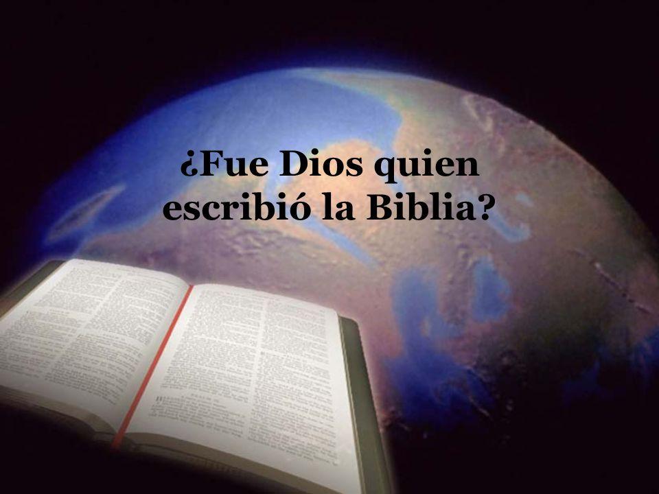 ¿Fue Dios quien escribió la Biblia?