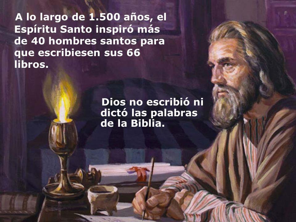 A lo largo de 1.500 años, el Espíritu Santo inspiró más de 40 hombres santos para que escribiesen sus 66 libros. Dios no escribió ni dictó las palabra