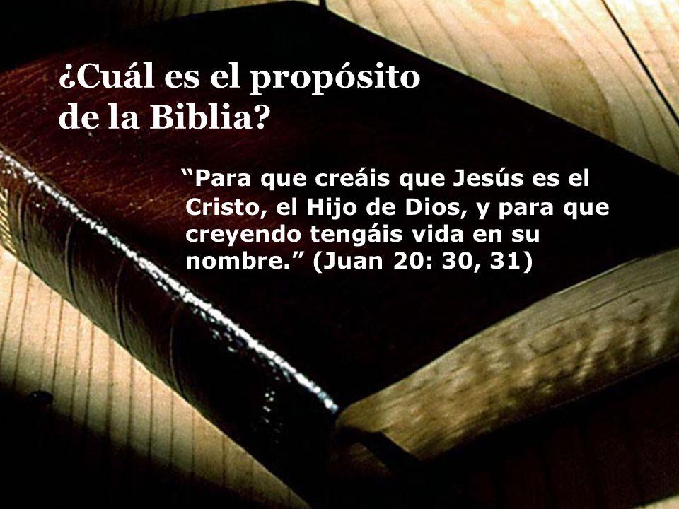 ¿Cuál es el propósito de la Biblia? Para que creáis que Jesús es el Cristo, el Hijo de Dios, y para que creyendo tengáis vida en su nombre. (Juan 20: