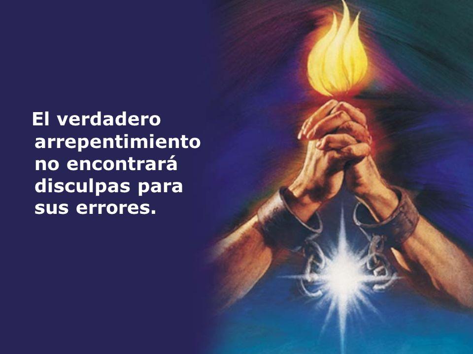 El verdadero arrepentimiento no encontrará disculpas para sus errores.
