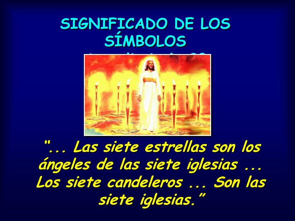 SIGNIFICADO DE LOS SÍMBOLOS Apocalipsis 1: 20 SIGNIFICADO DE LOS SÍMBOLOS Apocalipsis 1: 20... Las siete estrellas son los ángeles de las siete iglesi