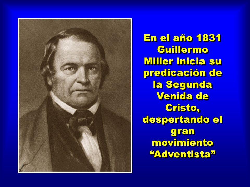 En el año 1831 Guillermo Miller inicia su predicación de la Segunda Venida de Cristo, despertando el gran movimiento Adventista