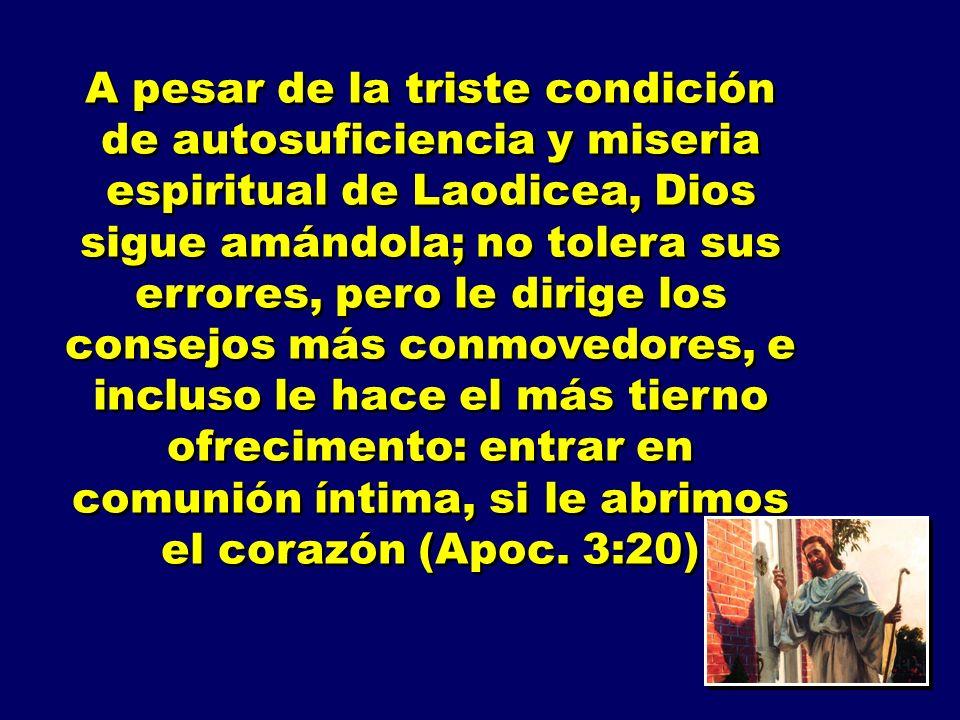 A pesar de la triste condición de autosuficiencia y miseria espiritual de Laodicea, Dios sigue amándola; no tolera sus errores, pero le dirige los con