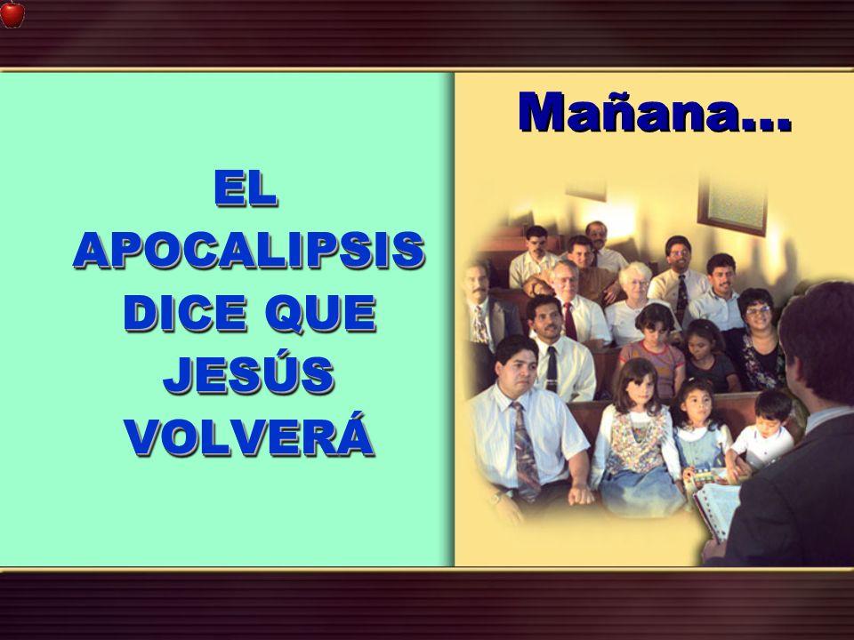 Mañana... EL APOCALIPSIS DICE QUE JESÚS VOLVERÁ