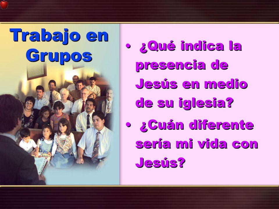 ¿Qué indica la presencia de Jesús en medio de su iglesia? ¿Cuán diferente sería mi vida con Jesús? ¿Qué indica la presencia de Jesús en medio de su ig