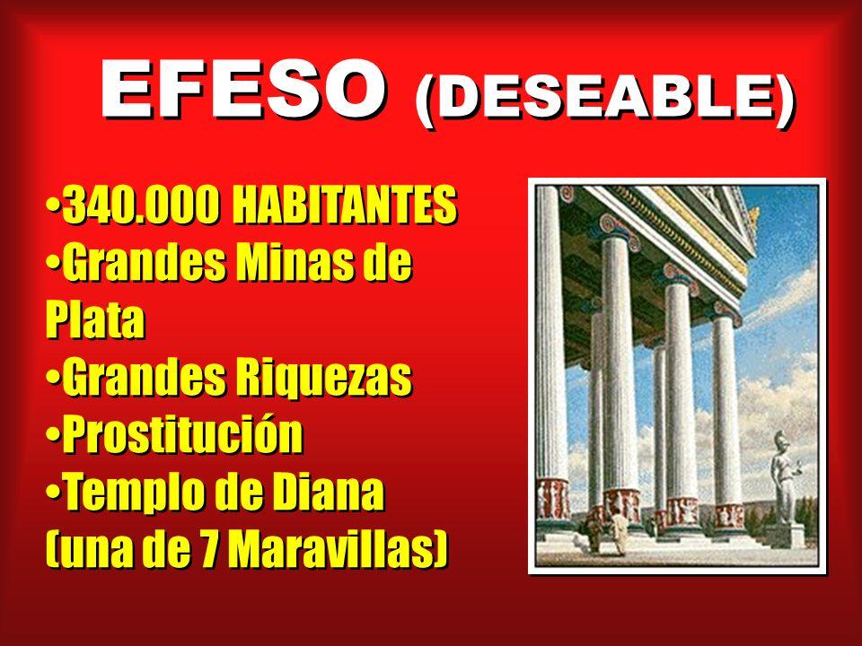 EFESO (DESEABLE) 340.000 HABITANTES Grandes Minas de Plata Grandes Riquezas Prostitución Templo de Diana (una de 7 Maravillas) 340.000 HABITANTES Gran