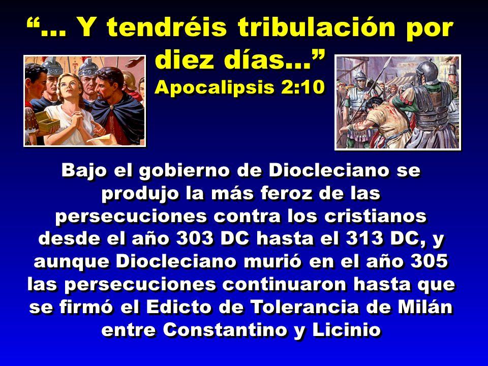 … Y tendréis tribulación por diez días… Apocalipsis 2:10 … Y tendréis tribulación por diez días… Apocalipsis 2:10 Bajo el gobierno de Diocleciano se p