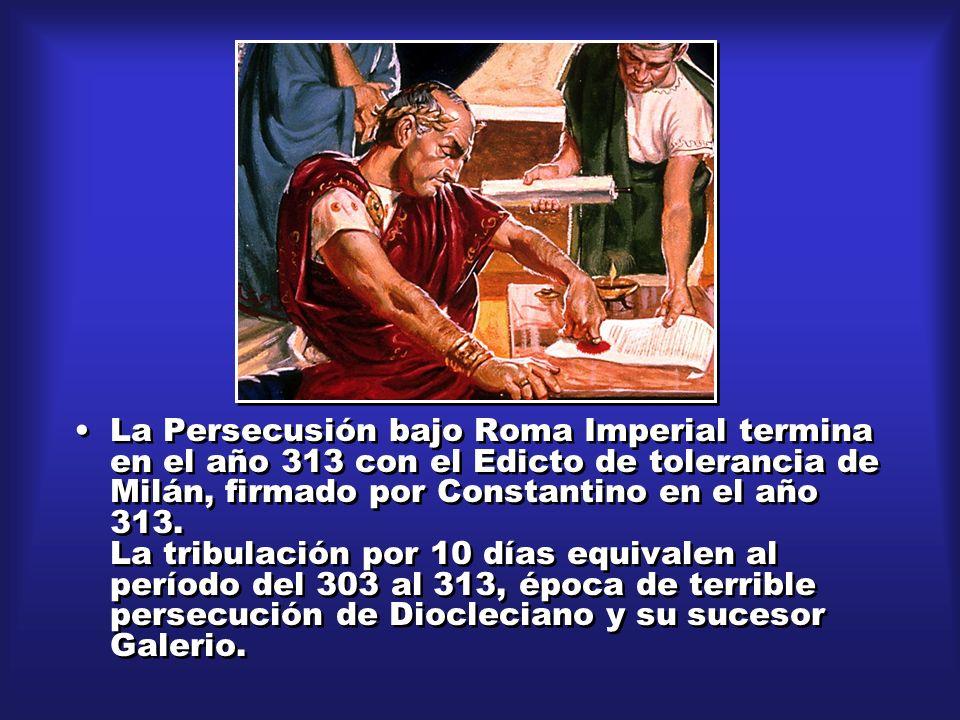 La Persecusión bajo Roma Imperial termina en el año 313 con el Edicto de tolerancia de Milán, firmado por Constantino en el año 313. La tribulación po