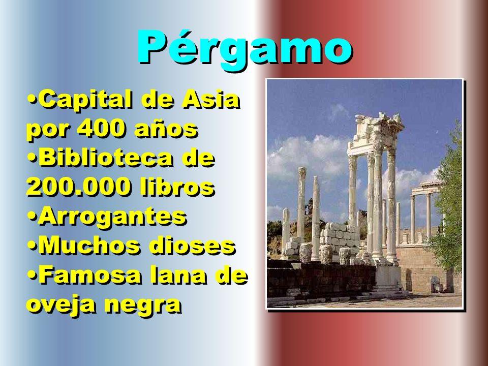 Pérgamo Capital de Asia por 400 años Biblioteca de 200.000 libros Arrogantes Muchos dioses Famosa lana de oveja negra Capital de Asia por 400 años Bib