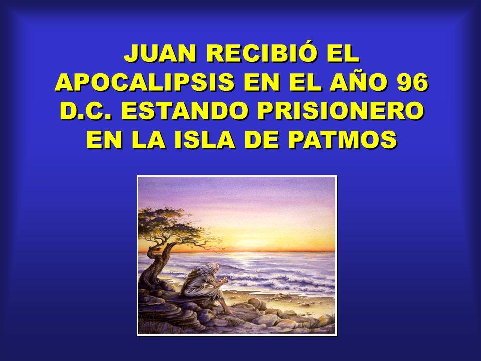 JUAN RECIBIÓ EL APOCALIPSIS EN EL AÑO 96 D.C. ESTANDO PRISIONERO EN LA ISLA DE PATMOS