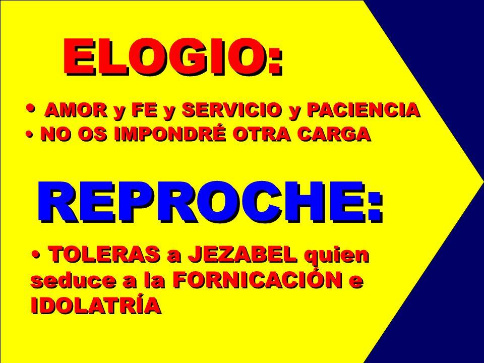 ELOGIO: AMOR y FE y SERVICIO y PACIENCIA NO OS IMPONDRÉ OTRA CARGA AMOR y FE y SERVICIO y PACIENCIA NO OS IMPONDRÉ OTRA CARGA REPROCHE: TOLERAS a JEZA