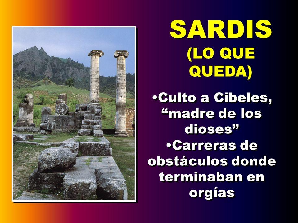 SARDIS (LO QUE QUEDA) Culto a Cibeles,madre de los dioses Carreras de obstáculos donde terminaban en orgías Culto a Cibeles,madre de los dioses Carrer