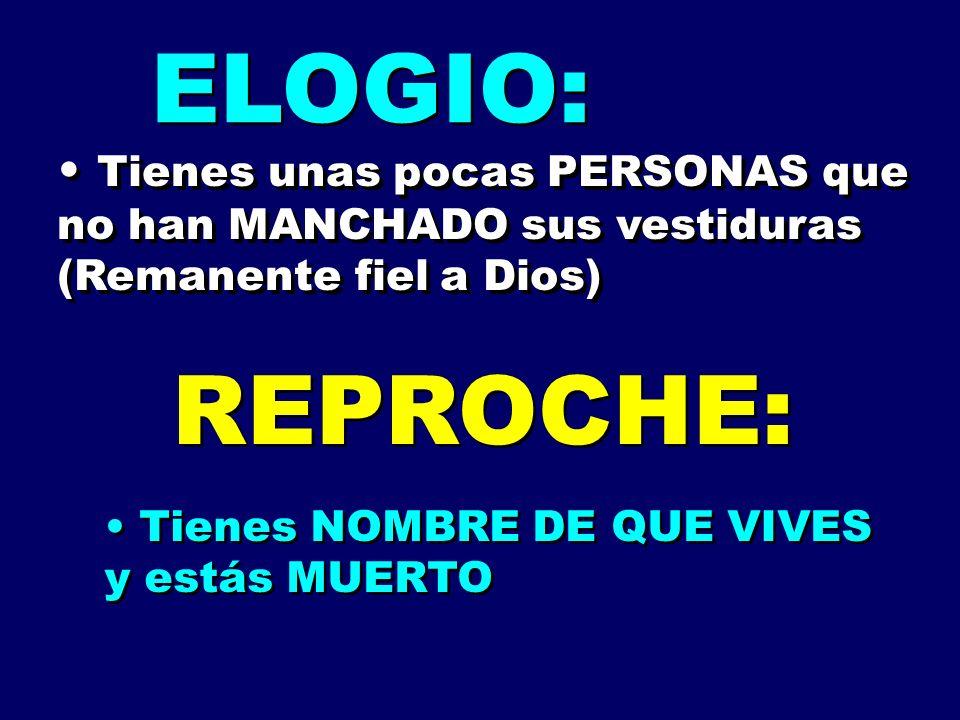 ELOGIO: Tienes unas pocas PERSONAS que no han MANCHADO sus vestiduras (Remanente fiel a Dios) REPROCHE: Tienes NOMBRE DE QUE VIVES y estás MUERTO