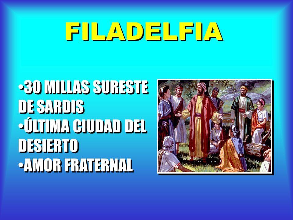 FILADELFIA 30 MILLAS SURESTE DE SARDIS ÚLTIMA CIUDAD DEL DESIERTO AMOR FRATERNAL 30 MILLAS SURESTE DE SARDIS ÚLTIMA CIUDAD DEL DESIERTO AMOR FRATERNAL