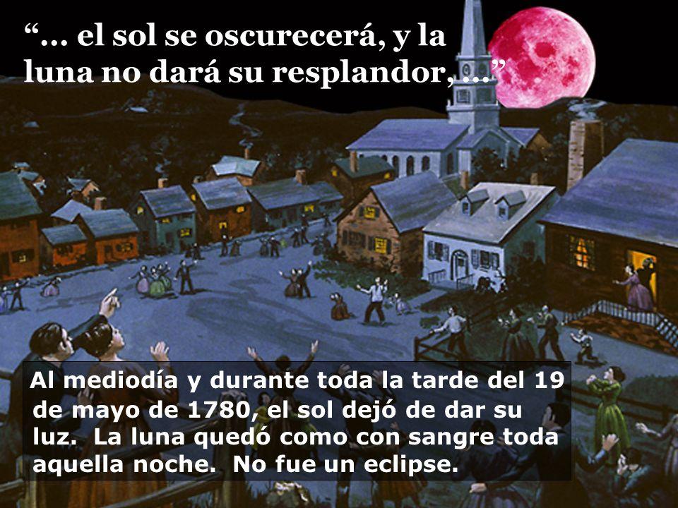 ... el sol se oscurecerá, y la luna no dará su resplandor,... Al mediodía y durante toda la tarde del 19 de mayo de 1780, el sol dejó de dar su luz. L