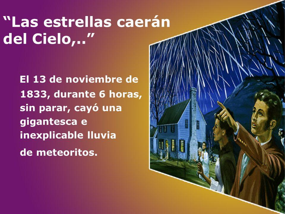 Las estrellas caerán del Cielo,.. El 13 de noviembre de 1833, durante 6 horas, sin parar, cayó una gigantesca e inexplicable lluvia de meteoritos.