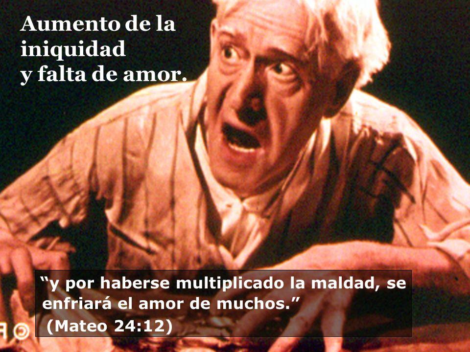 Aumento de la iniquidad y falta de amor. y por haberse multiplicado la maldad, se enfriará el amor de muchos. (Mateo 24:12)