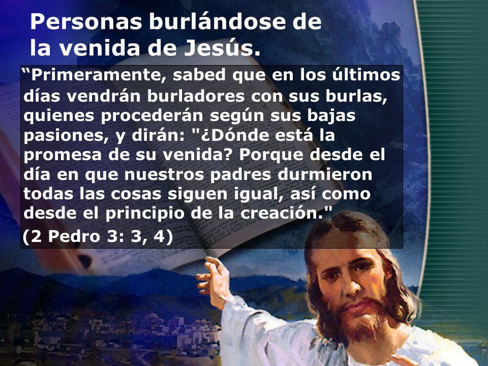 Personas burlándose de la venida de Jesús. Primeramente, sabed que en los últimos días vendrán burladores con sus burlas, quienes procederán según sus