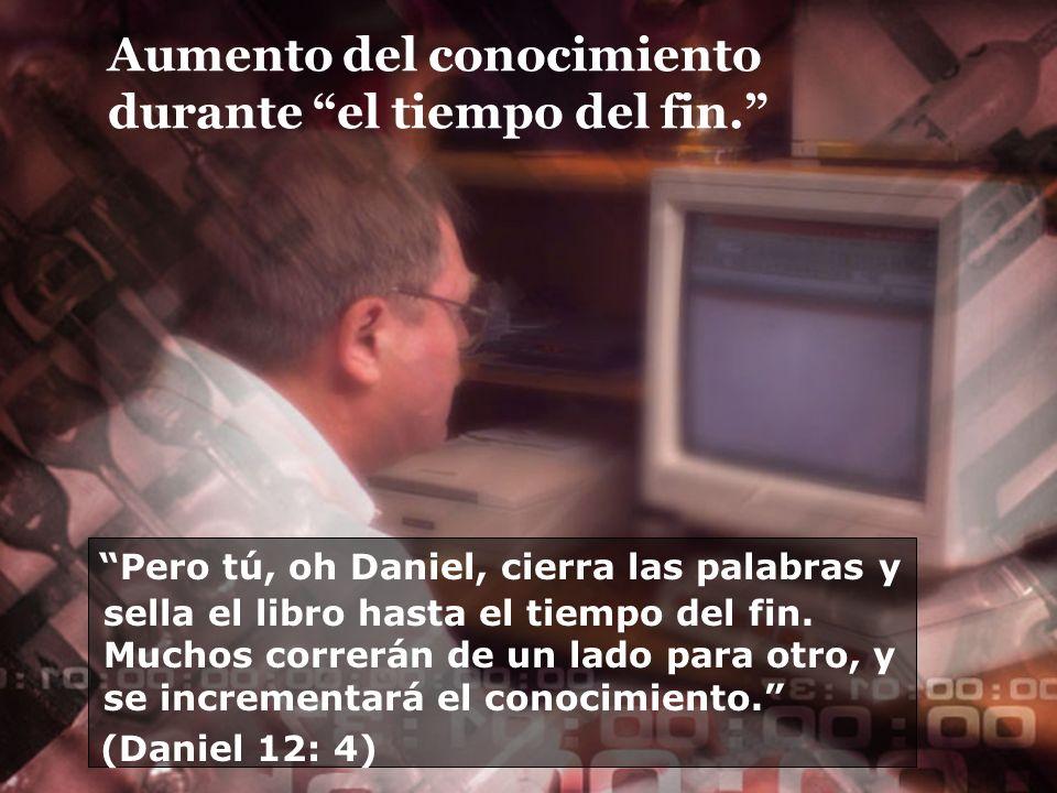 Aumento del conocimiento durante el tiempo del fin. Pero tú, oh Daniel, cierra las palabras y sella el libro hasta el tiempo del fin. Muchos correrán