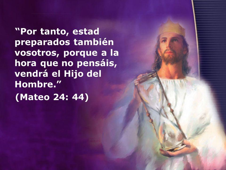 Por tanto, estad preparados también vosotros, porque a la hora que no pensáis, vendrá el Hijo del Hombre. (Mateo 24: 44)