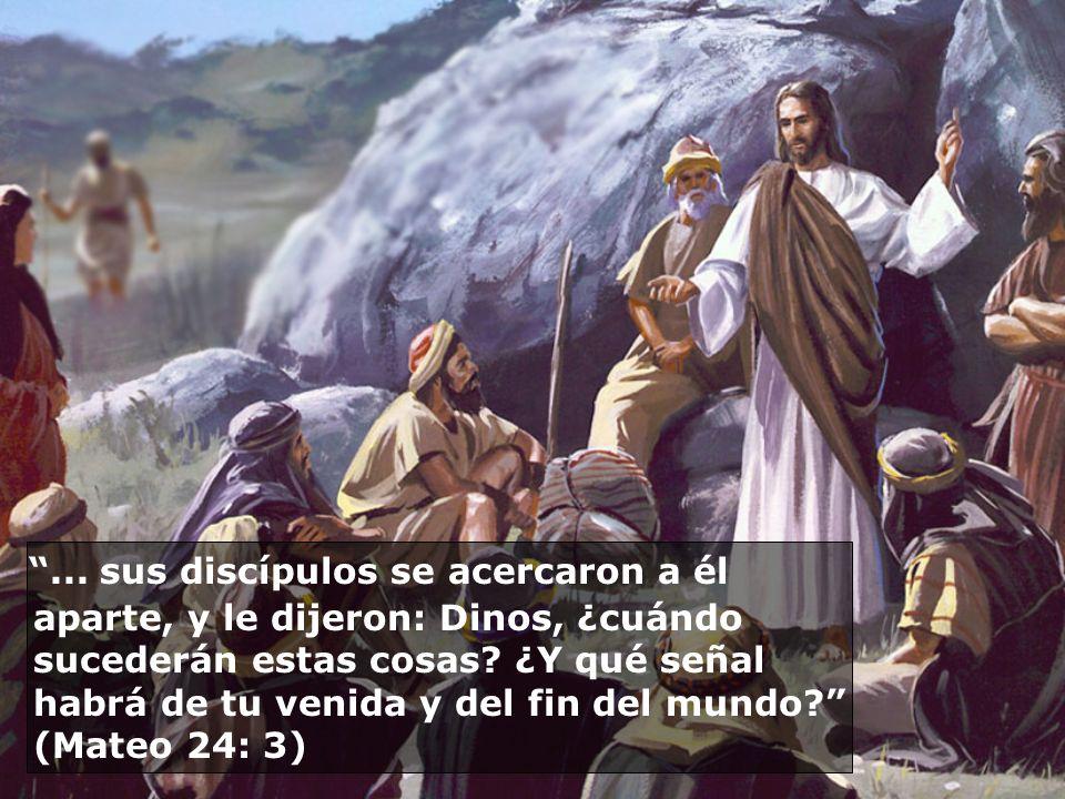 ... sus discípulos se acercaron a él aparte, y le dijeron: Dinos, ¿cuándo sucederán estas cosas? ¿Y qué señal habrá de tu venida y del fin del mundo?