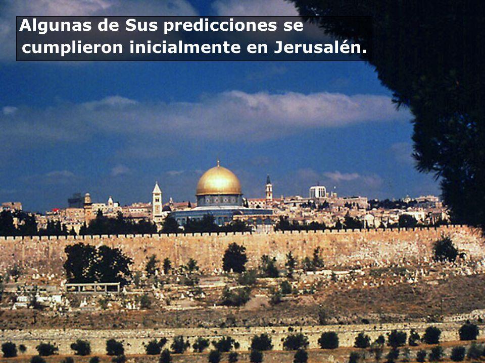Algunas de Sus predicciones se cumplieron inicialmente en Jerusalén.