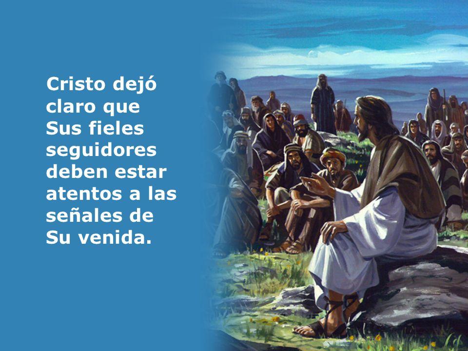Cristo dejó claro que Sus fieles seguidores deben estar atentos a las señales de Su venida.