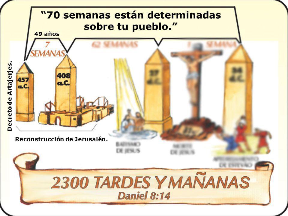 70 semanas están determinadas sobre tu pueblo. Reconstrucción de Jerusalén. 49 años Decreto de Artajerjes.