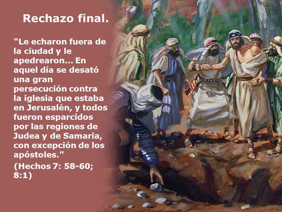 Rechazo final. Le echaron fuera de la ciudad y le apedrearon... En aquel día se desató una gran persecución contra la iglesia que estaba en Jerusalén,