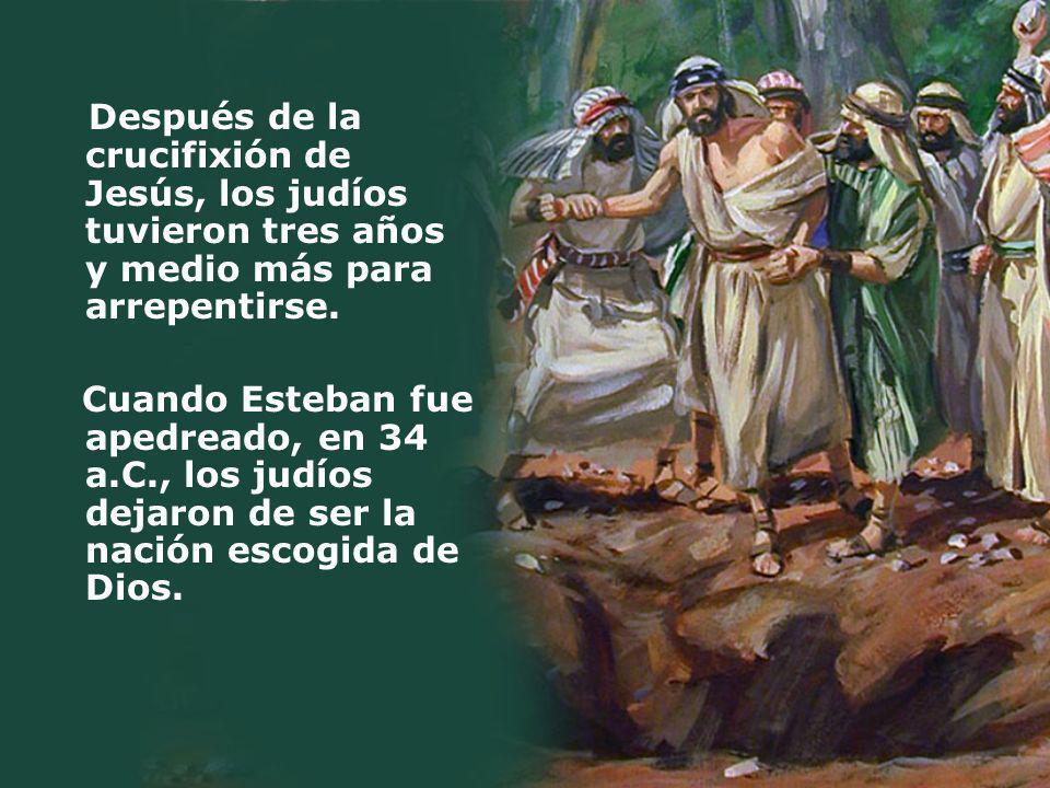 Después de la crucifixión de Jesús, los judíos tuvieron tres años y medio más para arrepentirse. Cuando Esteban fue apedreado, en 34 a.C., los judíos